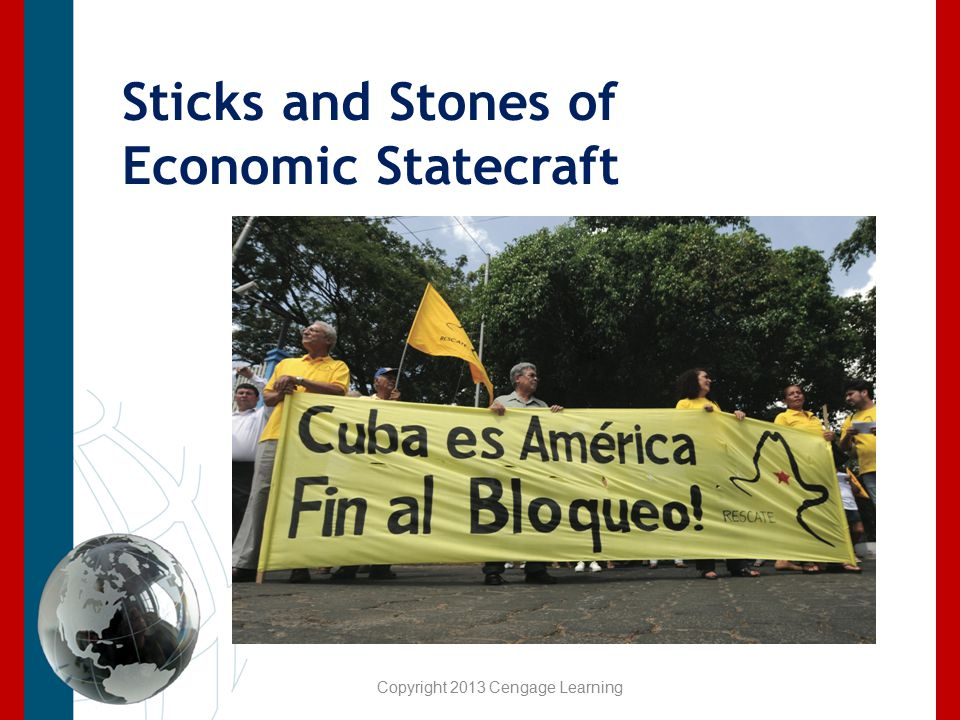 Sticks and Stones of Economic Statecraft Copyright 2013 Cengage Learning