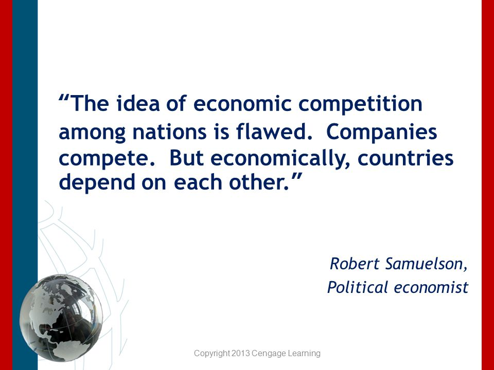 """The idea of economic competition among nations is flawed. Companies compete. But economically, countries depend on each other."" Robert Samuelson, Pol"