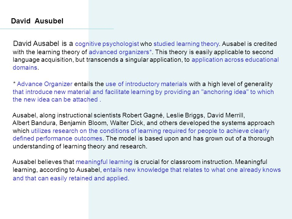 David Ausubel David Ausabel is a cognitive psychologist who studied learning theory. Ausabel is credited with the learning theory of advanced organize