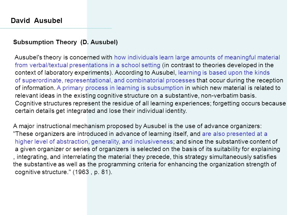 David Ausubel Subsumption Theory (D. Ausubel) Ausubel's theory is concerned with how individuals learn large amounts of meaningful material from verba