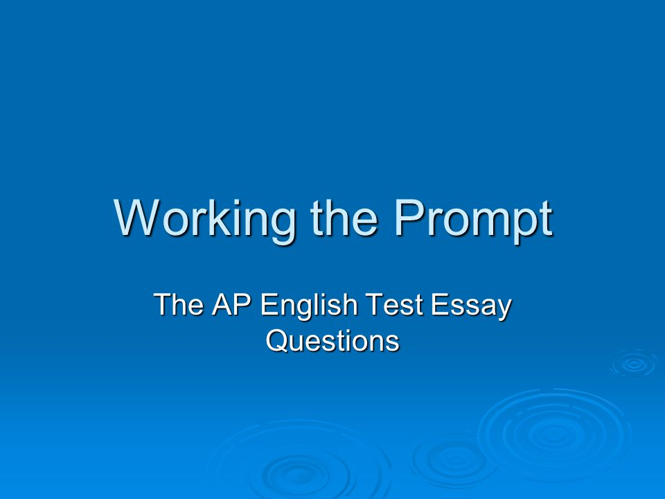 Working the Prompt The AP English Test Essay Questions