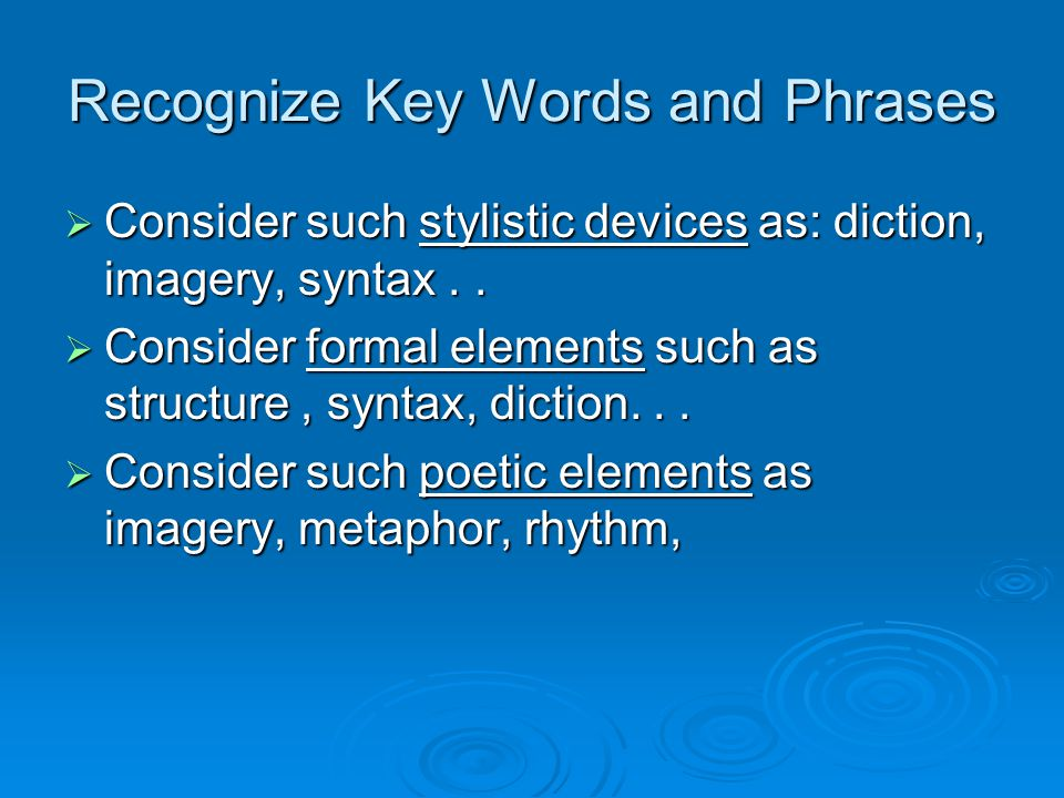 Recognize Key Words and Phrases  Consider such stylistic devices as: diction, imagery, syntax..