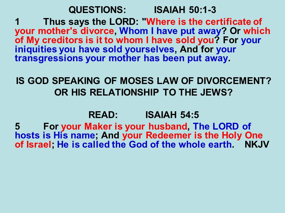 QUESTIONS:ISAIAH 50:1-3 1Thus says the LORD: Where is the certificate of your mother s divorce, Whom I have put away.