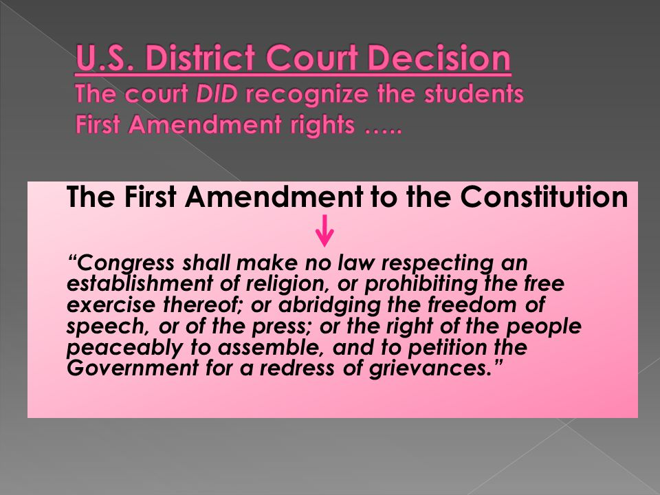 The First Amendment to the Constitution Congress shall make no law respecting an establishment of religion, or prohibiting the free exercise thereof; or abridging the freedom of speech, or of the press; or the right of the people peaceably to assemble, and to petition the Government for a redress of grievances.