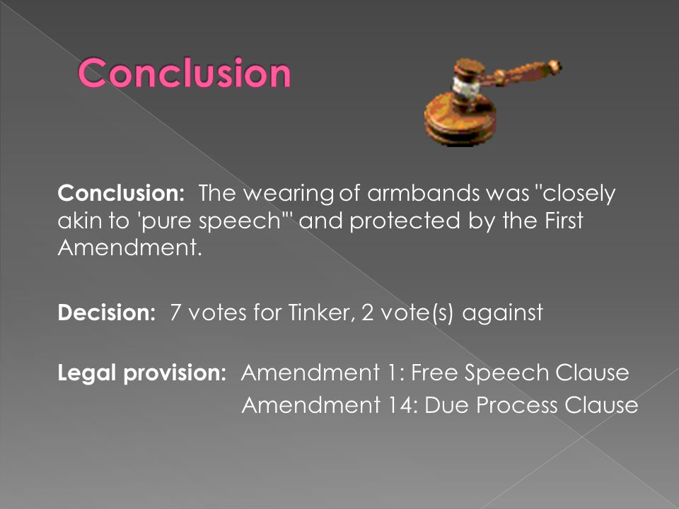 Conclusion: The wearing of armbands was closely akin to pure speech and protected by the First Amendment.
