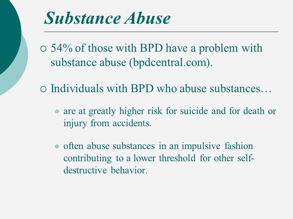 Substance Abuse  54% of those with BPD have a problem with substance abuse (bpdcentral.com).