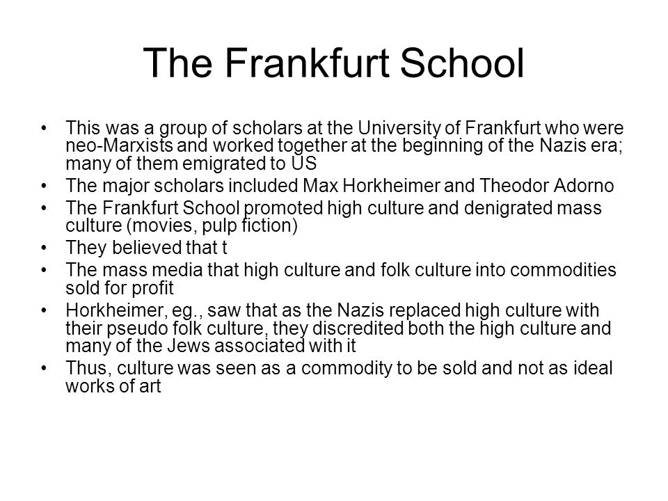 The Frankfurt School This was a group of scholars at the University of Frankfurt who were neo-Marxists and worked together at the beginning of the Naz