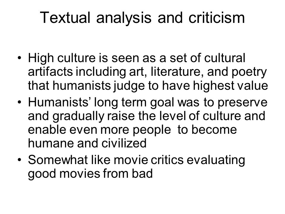 Textual analysis and criticism High culture is seen as a set of cultural artifacts including art, literature, and poetry that humanists judge to have