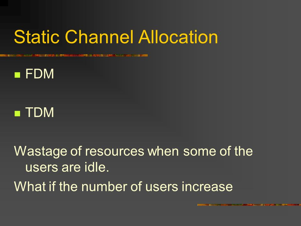 Static Channel Allocation FDM TDM Wastage of resources when some of the users are idle.