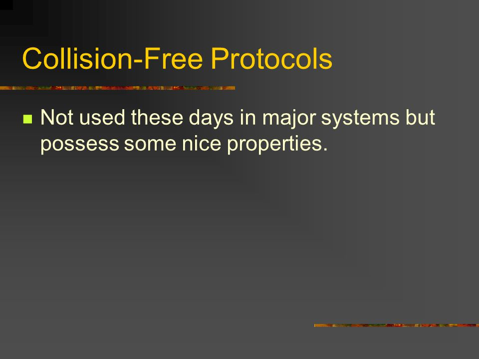 Collision-Free Protocols Not used these days in major systems but possess some nice properties.