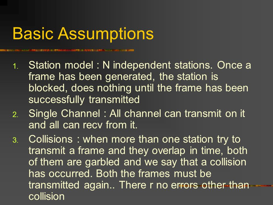 Basic Assumptions 1. Station model : N independent stations.