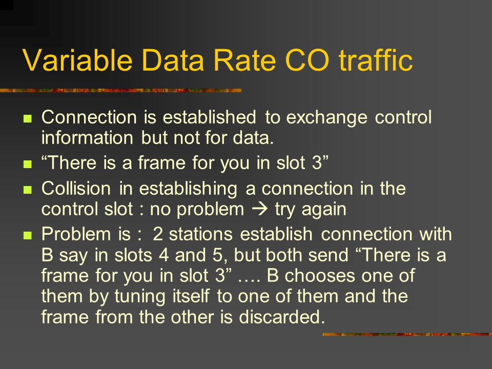 Variable Data Rate CO traffic Connection is established to exchange control information but not for data.