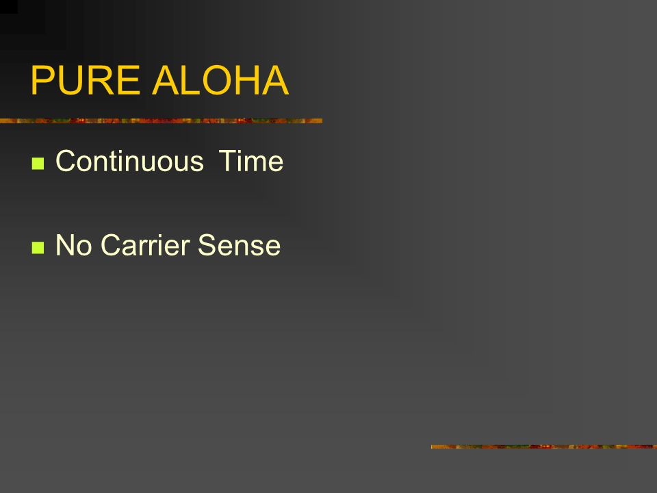 PURE ALOHA Continuous Time No Carrier Sense