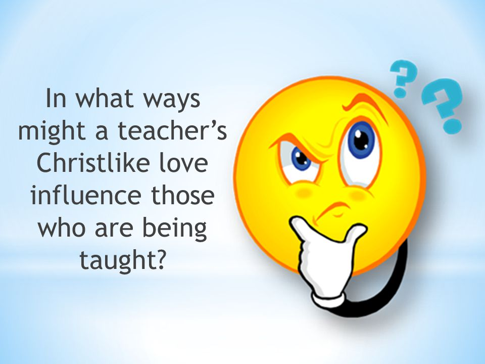 In what ways might a teacher's Christlike love influence those who are being taught?
