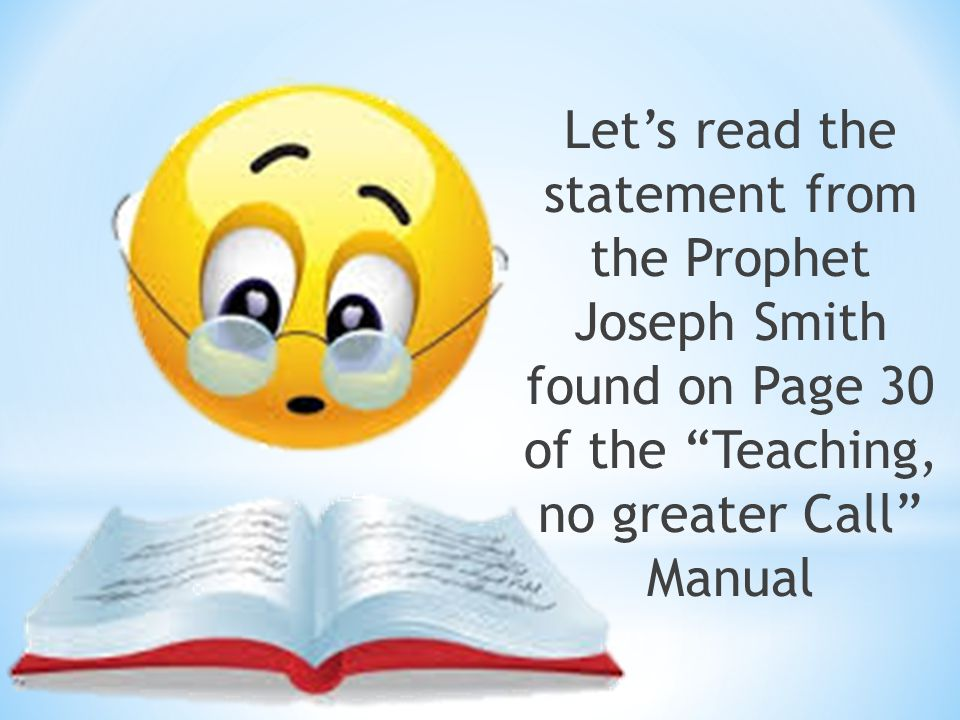 """Let's read the statement from the Prophet Joseph Smith found on Page 30 of the """"Teaching, no greater Call"""" Manual"""