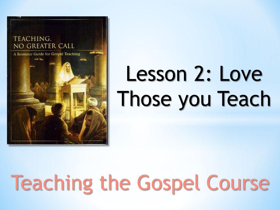Lesson 2: Love Those you Teach Teaching the Gospel Course