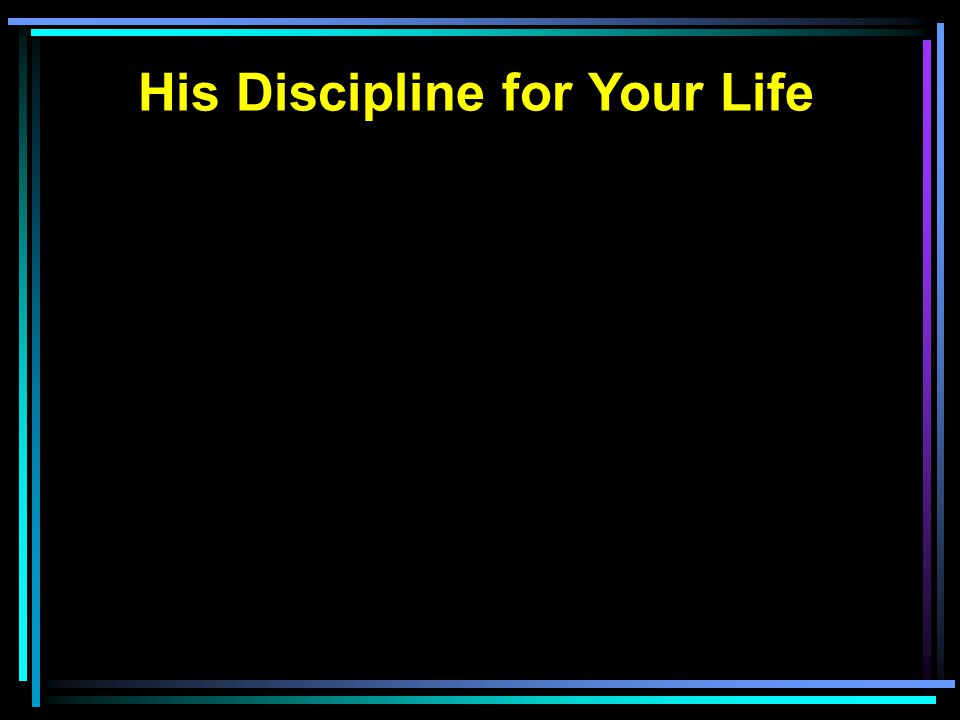 His Discipline for Your Life