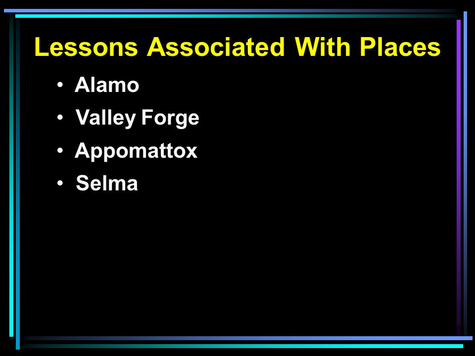 Lessons Associated With Places Alamo Valley Forge Appomattox Selma Mt. Sinai
