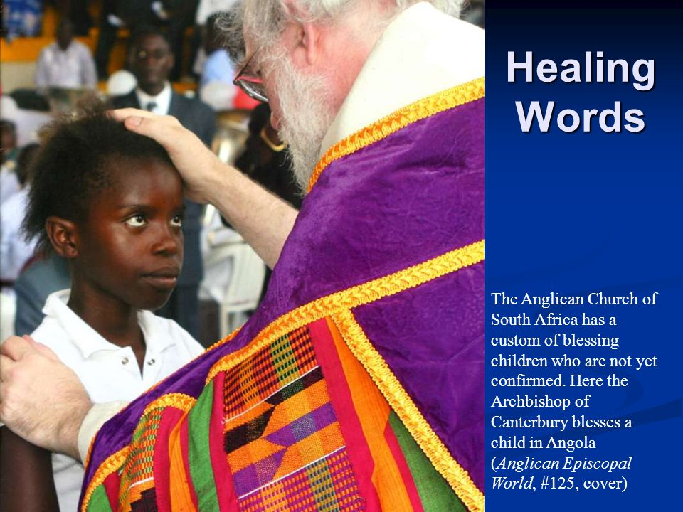 Healing Words The Anglican Church of South Africa has a custom of blessing children who are not yet confirmed.