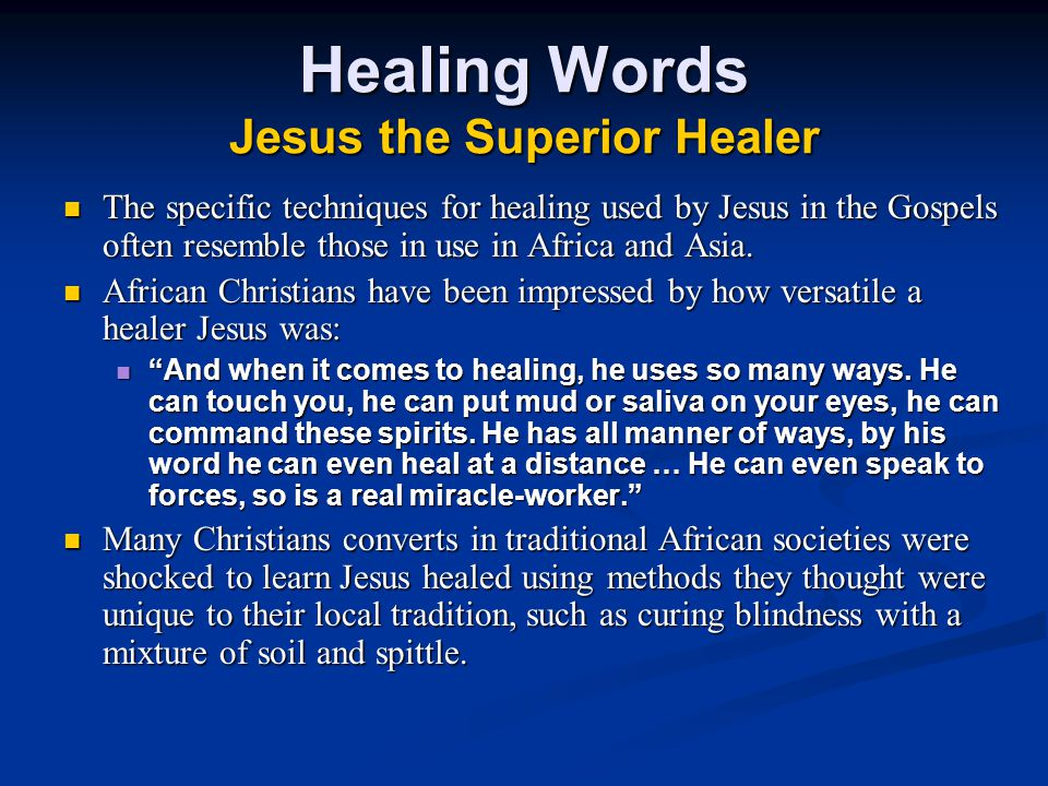 Healing Words Jesus the Superior Healer The specific techniques for healing used by Jesus in the Gospels often resemble those in use in Africa and Asia.