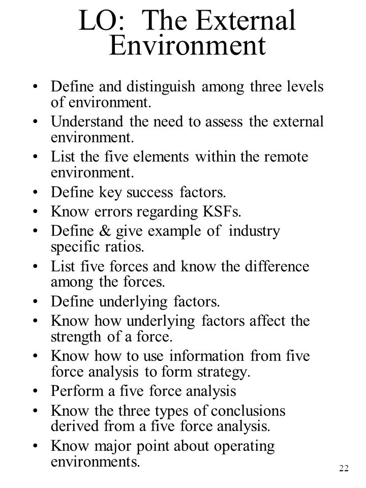 22 LO: The External Environment Define and distinguish among three levels of environment. Understand the need to assess the external environment. List