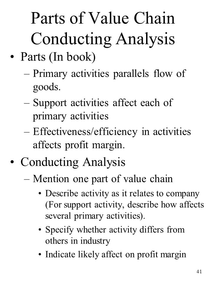 41 Parts of Value Chain Conducting Analysis Parts (In book) –Primary activities parallels flow of goods.