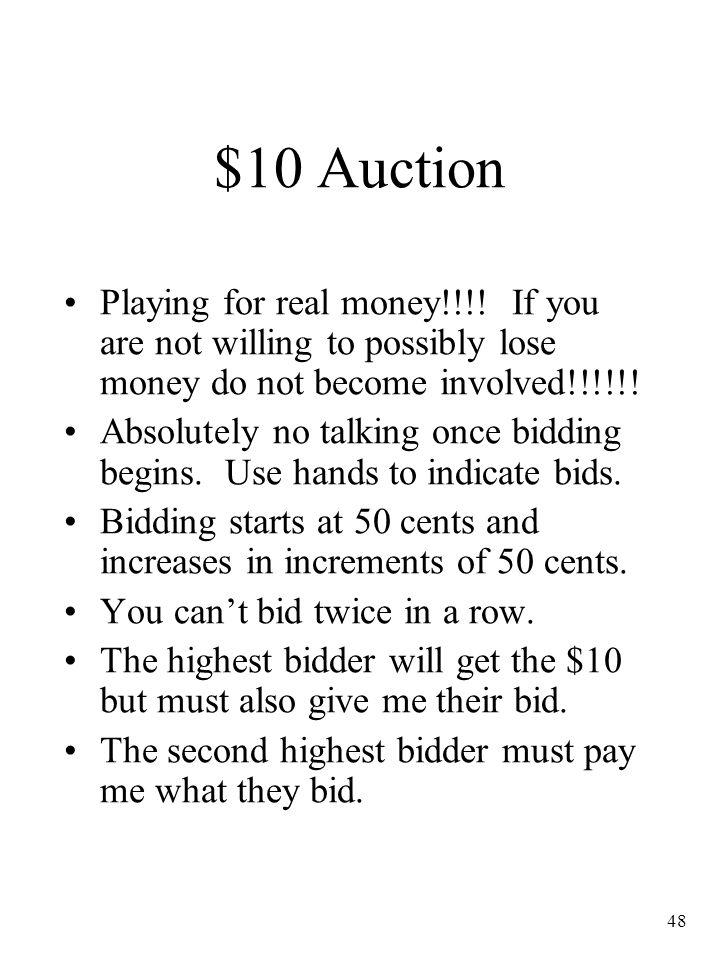 48 $10 Auction Playing for real money!!!! If you are not willing to possibly lose money do not become involved!!!!!! Absolutely no talking once biddin