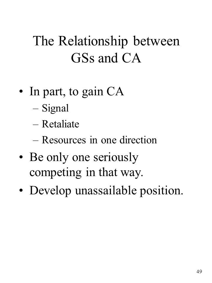 49 The Relationship between GSs and CA In part, to gain CA –Signal –Retaliate –Resources in one direction Be only one seriously competing in that way.