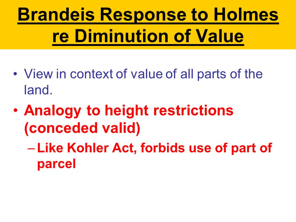 Brandeis Response to Holmes re Diminution of Value View in context of value of all parts of the land.