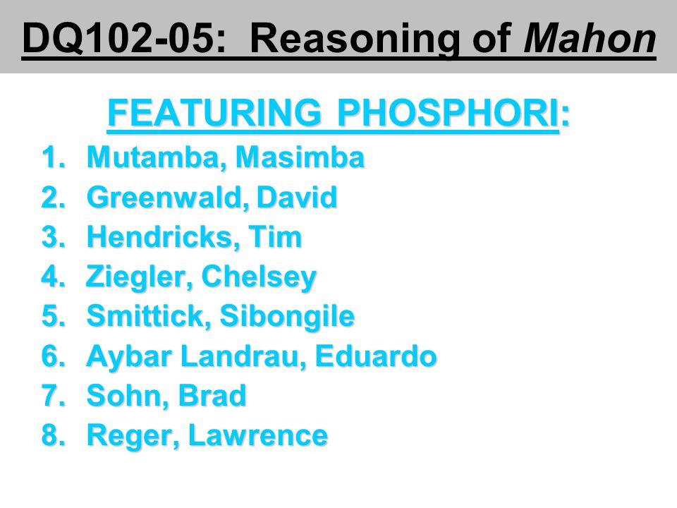 DQ102-05: Reasoning of Mahon FEATURING PHOSPHORI: 1.Mutamba, Masimba 2.Greenwald, David 3.Hendricks, Tim 4.Ziegler, Chelsey 5.Smittick, Sibongile 6.Ay