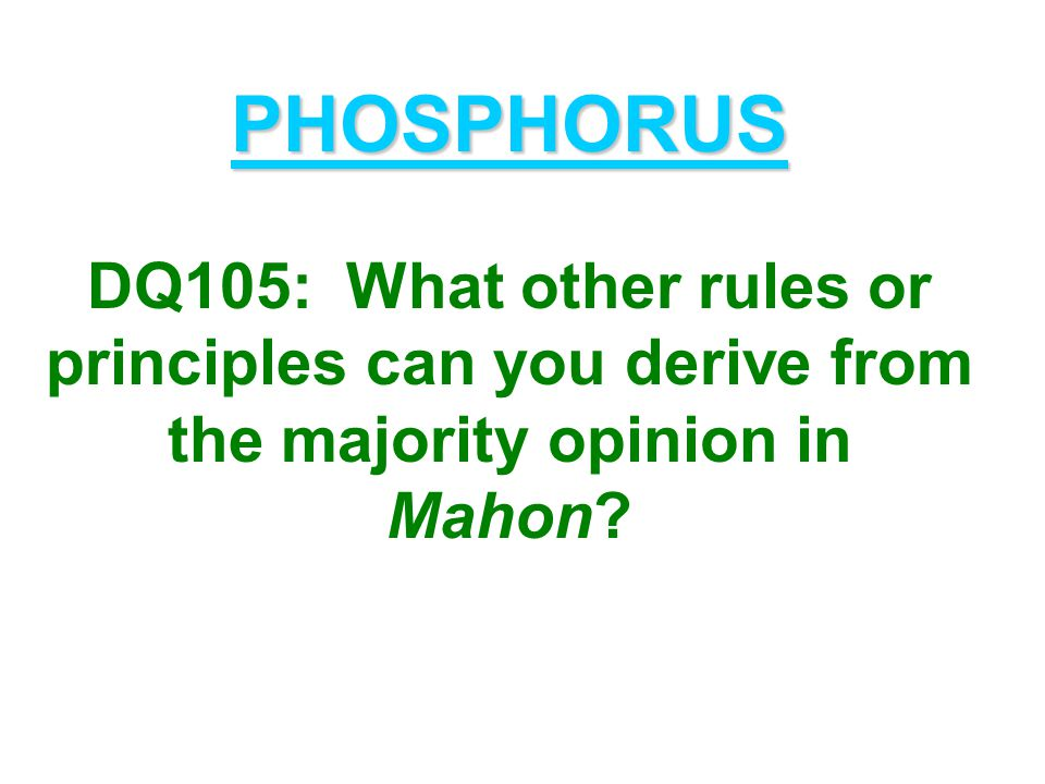 PHOSPHORUS PHOSPHORUS DQ105: What other rules or principles can you derive from the majority opinion in Mahon