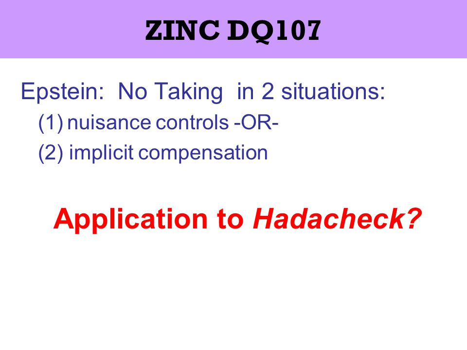 ZINC DQ107 Epstein: No Taking in 2 situations: (1)nuisance controls -OR- (2) implicit compensation Application to Hadacheck