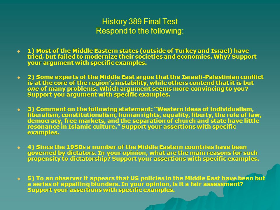 History 389 Final Test Respond to the following:  1) Most of the Middle Eastern states (outside of Turkey and Israel) have tried, but failed to modernize their societies and economies.