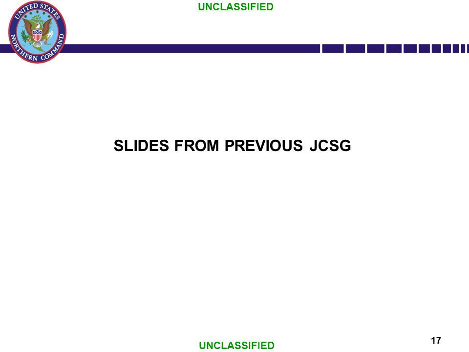 UNCLASSIFIED 17 SLIDES FROM PREVIOUS JCSG