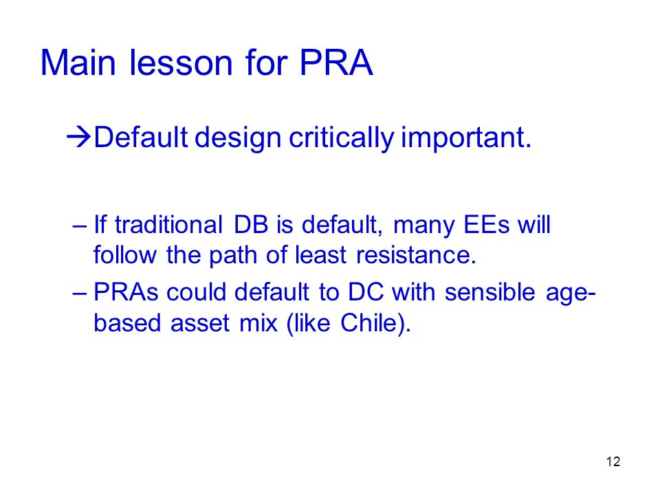 12 Main lesson for PRA  Default design critically important. –If traditional DB is default, many EEs will follow the path of least resistance. –PRAs