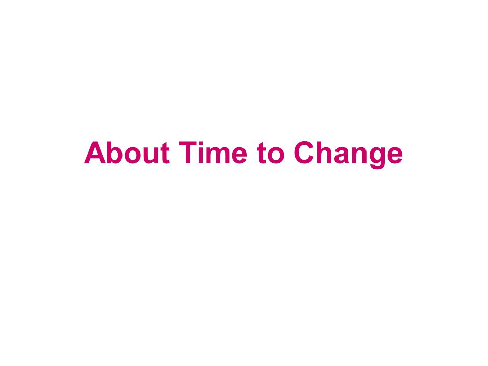 But the most important thing to remember is......Time to Change is all about talking
