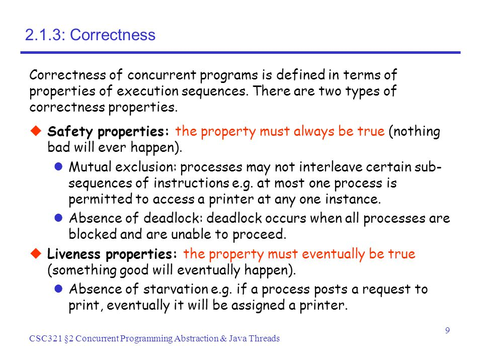 9 CSC321 §2 Concurrent Programming Abstraction & Java Threads 2.1.3: Correctness  Safety properties: the property must always be true (nothing bad will ever happen).