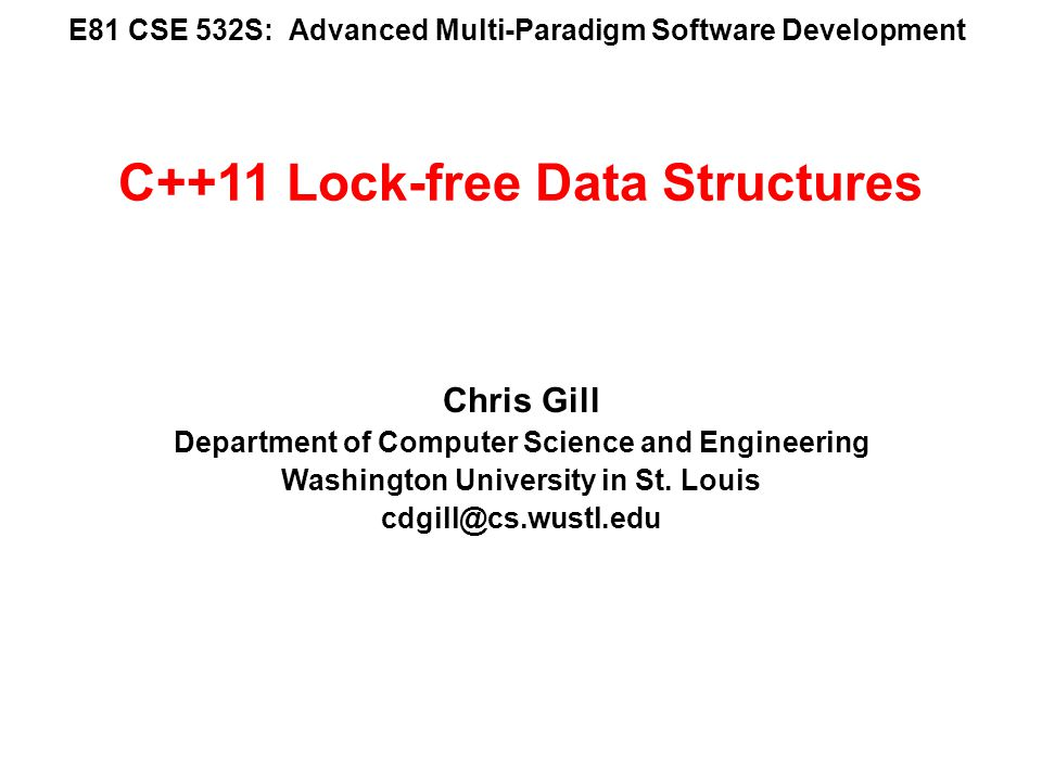 E81 CSE 532S: Advanced Multi-Paradigm Software Development Chris Gill Department of Computer Science and Engineering Washington University in St.