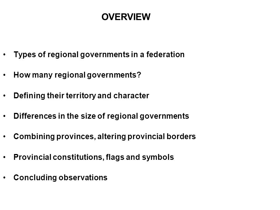 OVERVIEW Types of regional governments in a federation How many regional governments.