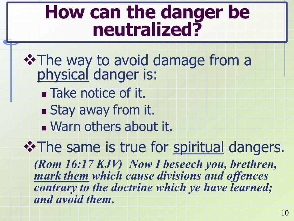  The way to avoid damage from a physical danger is: Take notice of it.