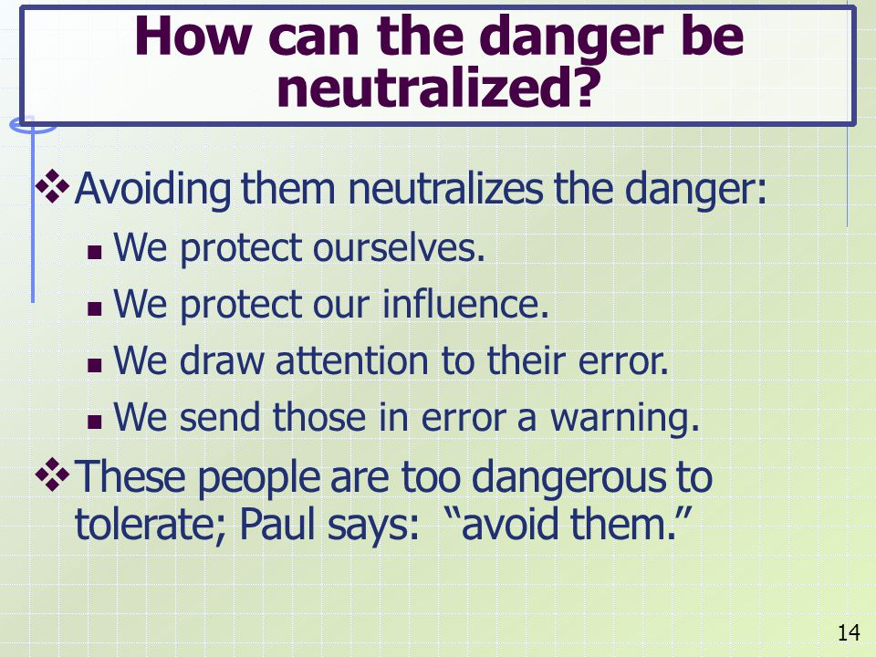  Avoiding them neutralizes the danger: We protect ourselves.