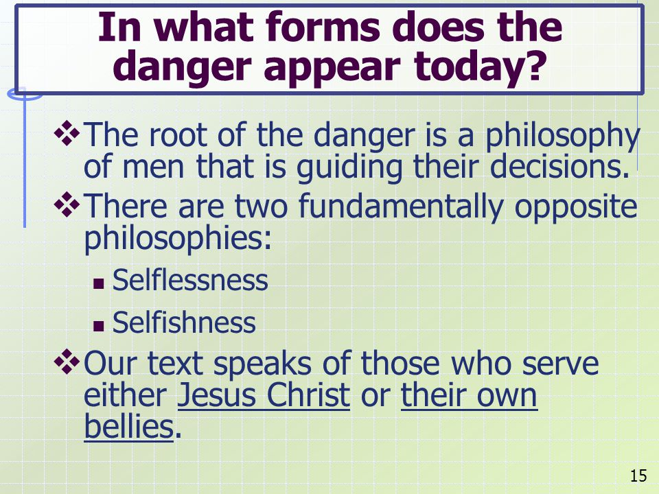  The root of the danger is a philosophy of men that is guiding their decisions.