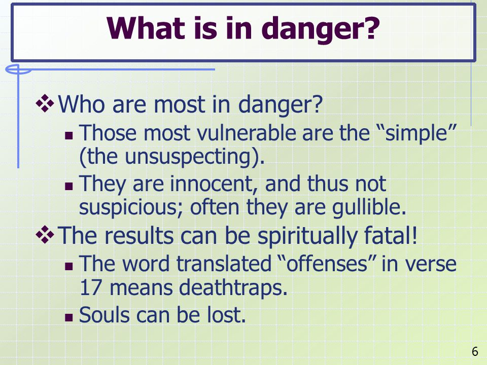 Who are most in danger. Those most vulnerable are the simple (the unsuspecting).