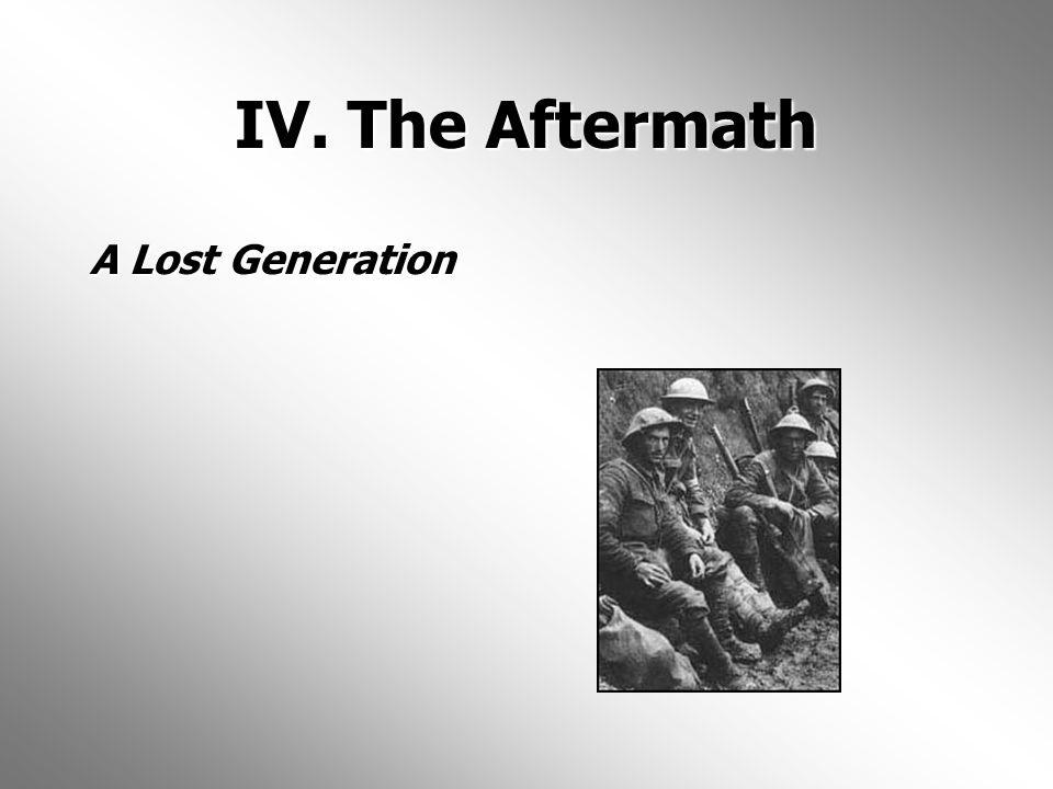 IV. The Aftermath A Lost Generation