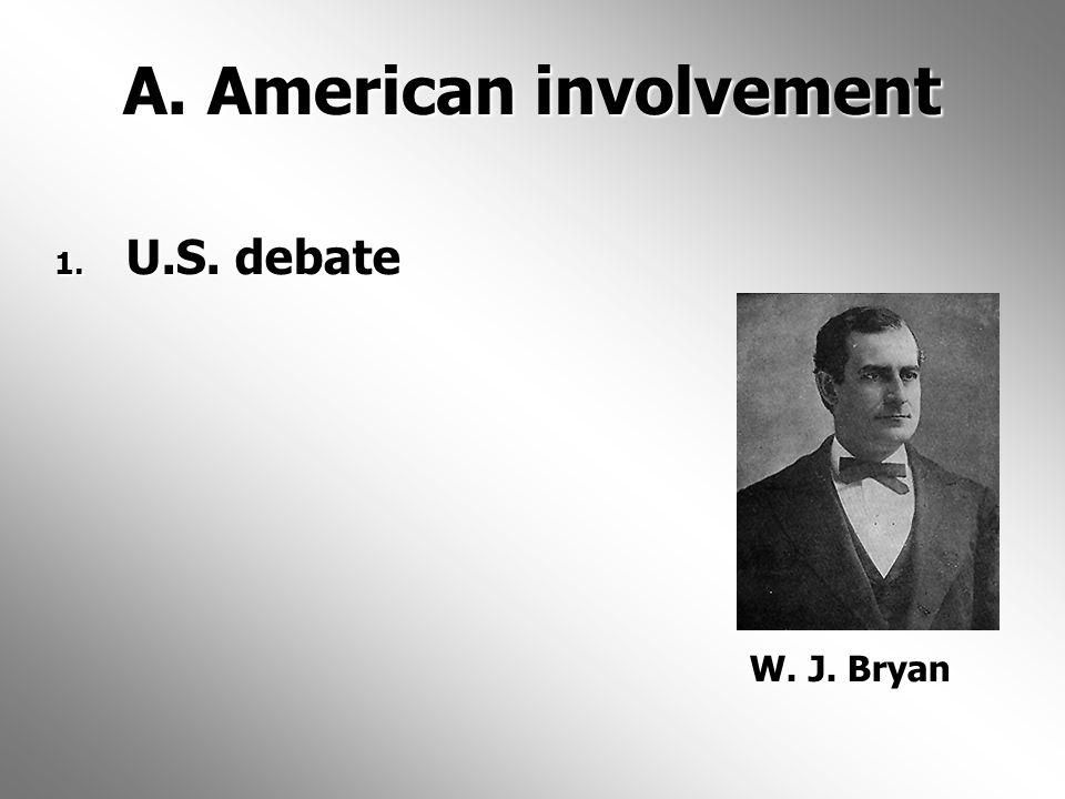 A. American involvement 1. U.S. debate W. J. Bryan W. J. Bryan
