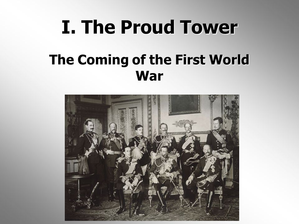 I. The Proud Tower The Coming of the First World War