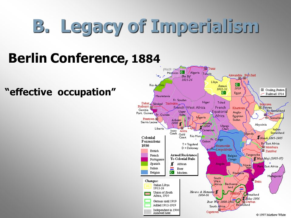 "B. Legacy of Imperialism Berlin Conference, 1884 Berlin Conference, 1884 ""effective occupation"""