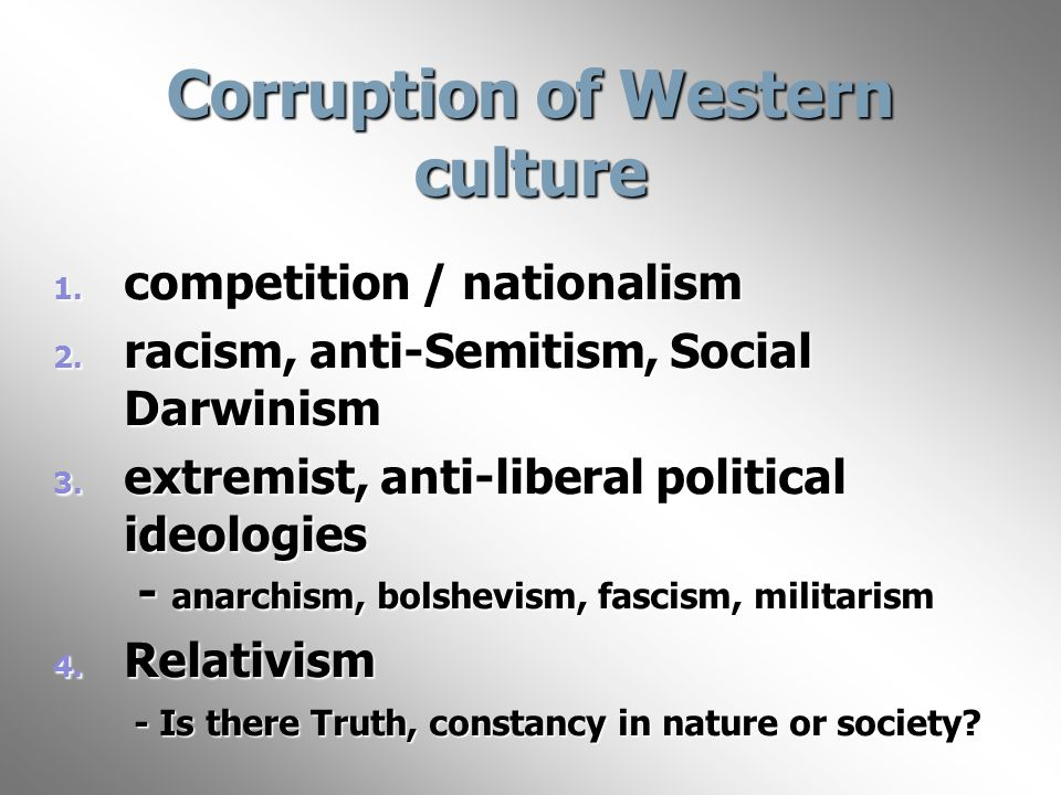 Corruption of Western culture 1. competition / nationalism 2.