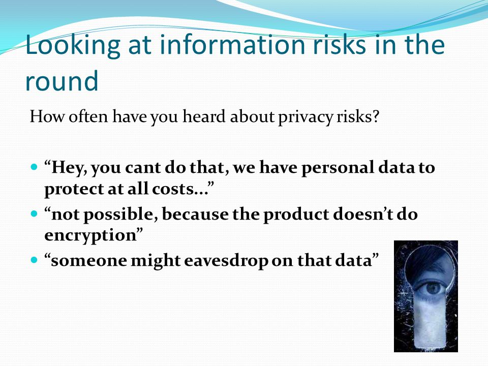 """Looking at information risks in the round How often have you heard about privacy risks? """"Hey, you cant do that, we have personal data to protect at al"""