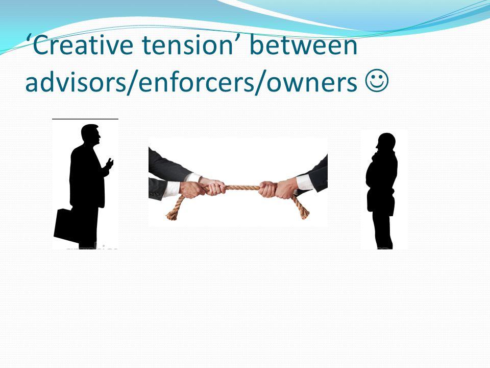 'Creative tension' between advisors/enforcers/owners